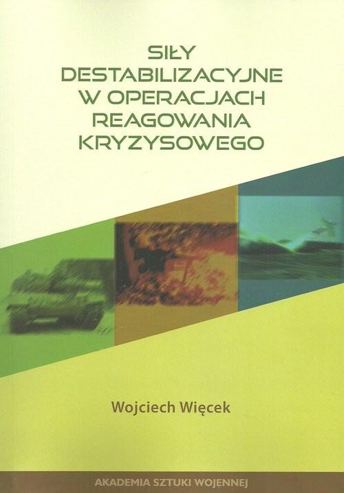 okładka Siły destabilizacyjne w operacjach reagowania kryzysowego, Książka | Więcek Wojciech