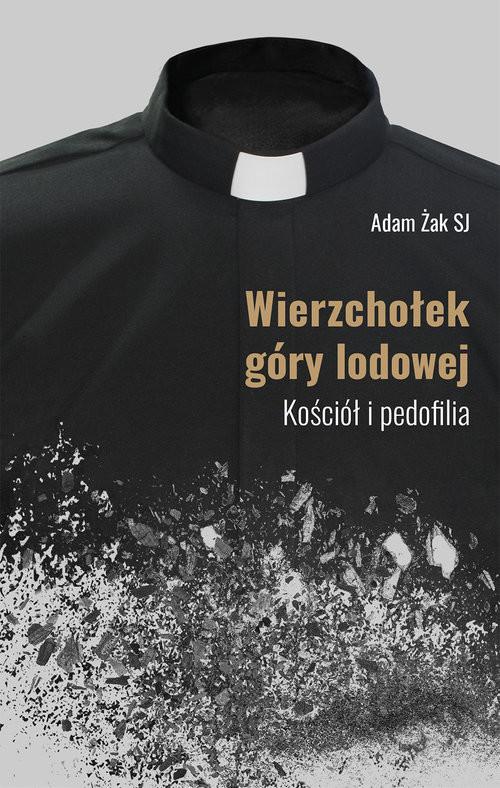 okładka Wierzchołek góry lodowej Kościół i pedofilia, Książka | Żak Adam