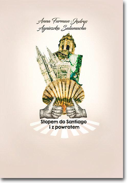 okładka Stopem do Santiago i z powrotem, Książka | Anna Furman-Jędrys, Agnieszka Salamucha