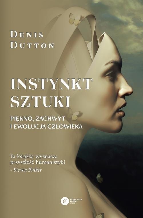 okładka Instynkt sztuki. Piękno, zachwyt i ewolucja człowieka, Książka | Dutton Denis