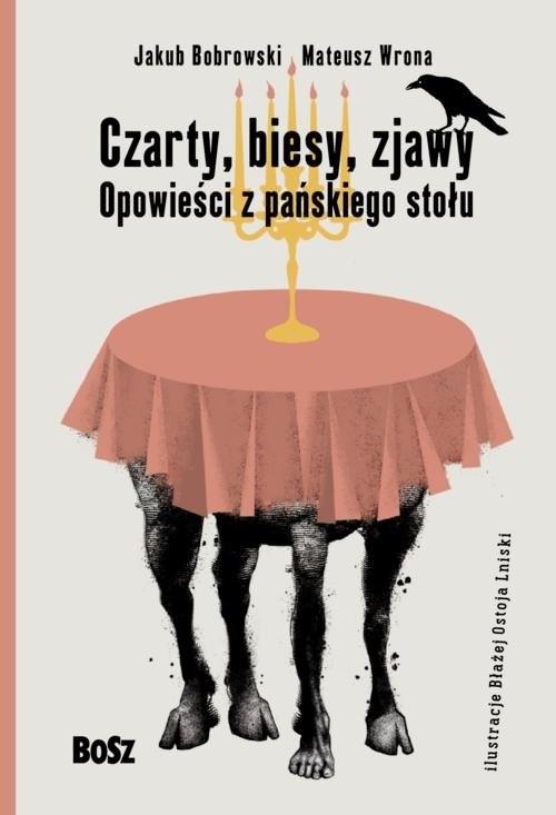 okładka Czarty, biesy, zjawy Opowieści z pańskiego stołu, Książka | Jakub Bobrowski, Mateusz Wrona