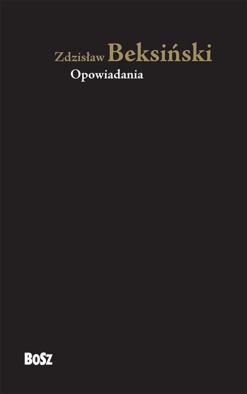 okładka Zdzisław Beksiński Opowiadania, Książka | Zdzisław Beksiński