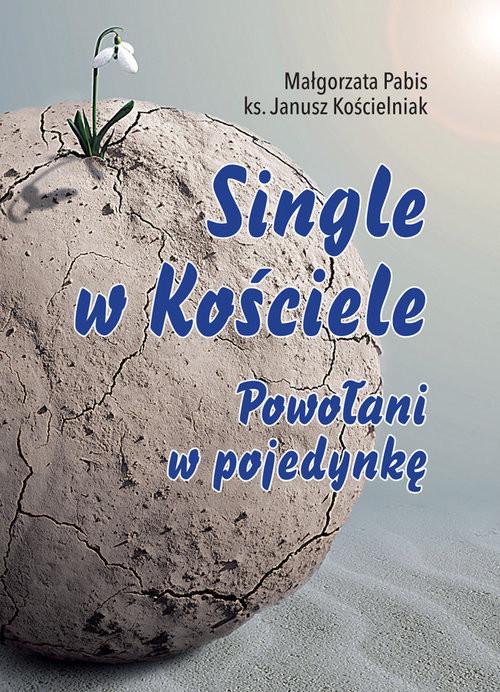okładka Single w Kościele. Powołani w pojedynkę, Książka | Małgorzata Pabis, Janusz Kościelniak