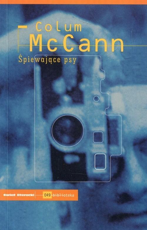 okładka Śpiewające psy, Książka   McCann Colum