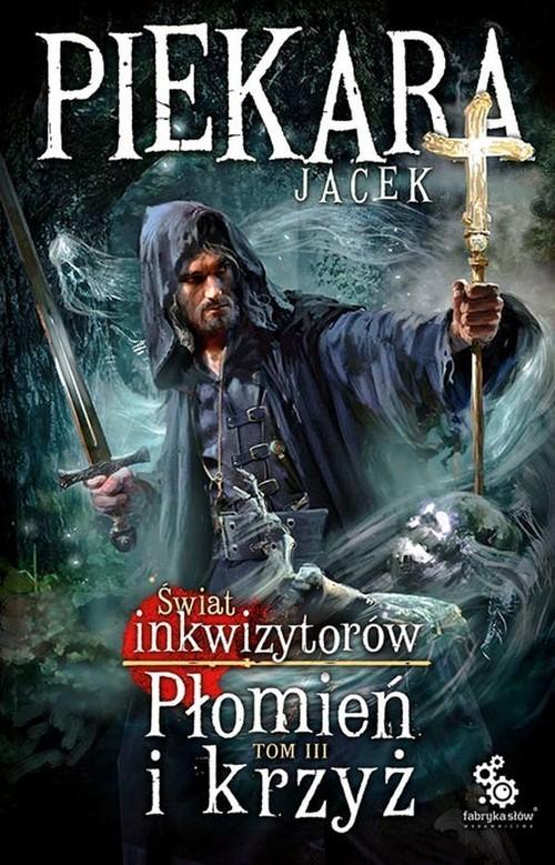 okładka Świat Inkwizytorów Płomień i krzyż Tom 3, Książka | Piekara Jacek
