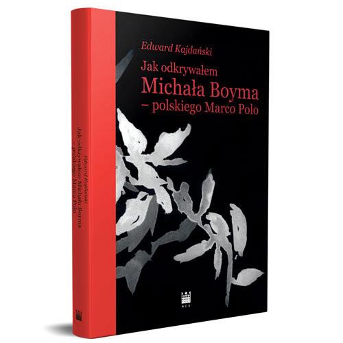 okładka Jak odkrywałem Michała Boyma - polskiego Marco Polo, Książka | Edward Kajdański
