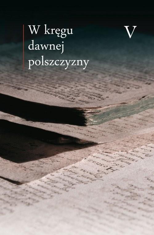 okładka W kręgu dawnej polszczyzny V, Książka   Praca Zbiorowa