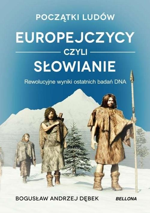 okładka Początki ludów Europejczycy czyli Słowianie Rewolucyjne wyniki ostatnich badań DNAksiążka |  | Dębek Bogusław
