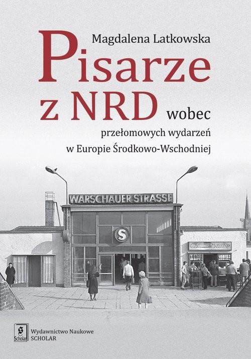 okładka Pisarze z NRD wobec przełomowych wydarzeń w Europie Środkowo-Wschodniej, Książka | Latkowska Magdalena