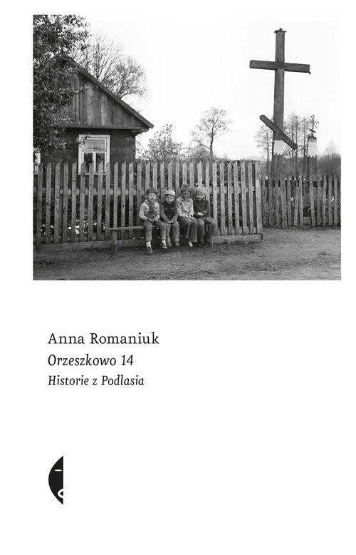 okładka Orzeszkowo 14 Historie z Podlasia, Książka | Romaniuk Anna