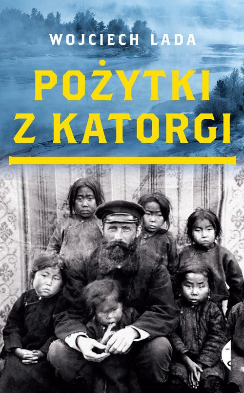 okładka Pożytki z katorgi, Książka   Wojciech Lada