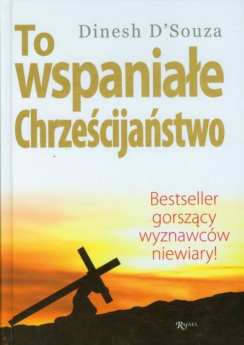okładka To wspaniałe chrześcijaństwo Bestseller gorszący wyznawców niewiary !, Książka | D'Souza Dinesh