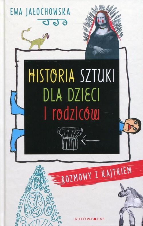 okładka Historia sztuki dla dzieci i rodziców Rozmowy z Kajtkiem, Książka | Jałochowska Ewa