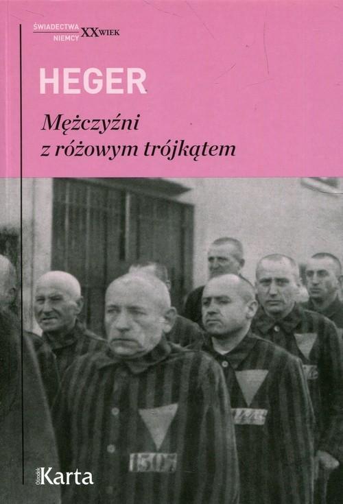 okładka Mężczyźni z różowym trójkątem Świadectwo homoseksualnego więźnia obozu koncentracyjnego z lat 1939-1945, Książka | Heger Heinz