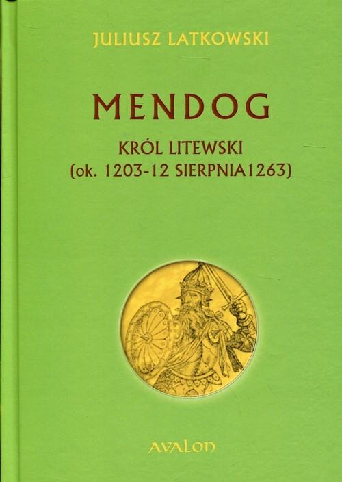 okładka Mendog Król litewski (ok.. 1203-12 sierpnia 1263), Książka | Latkowski Juliusz