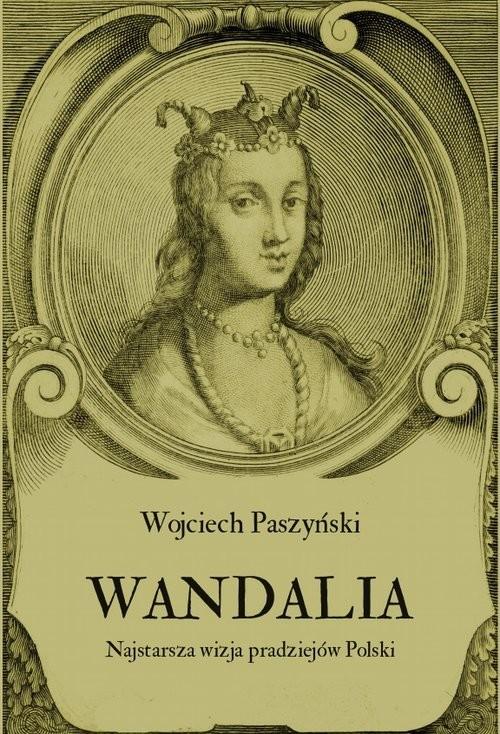 okładka Wandalia Najstarsza wizja pradziejów Polski, Książka | Paszyński Wojciech
