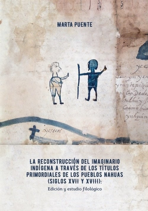okładka La reconstrucción del imaginario indígena a través de los Títulos primordiales de los pueblos nahuas, Książka | Puente Marta