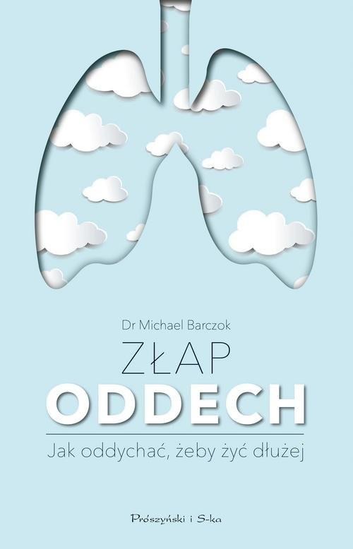 okładka Złap oddech Sekrety naszych płuc. Jak oddychać,żeby żyć dłużej, Książka   Barczok Michael