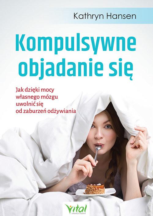 okładka Kompulsywne objadanie się, Książka | Hansen Kathryn