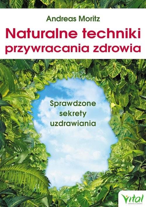 okładka Naturalne techniki przywracania zdrowia, Książka | Moritz Andreas