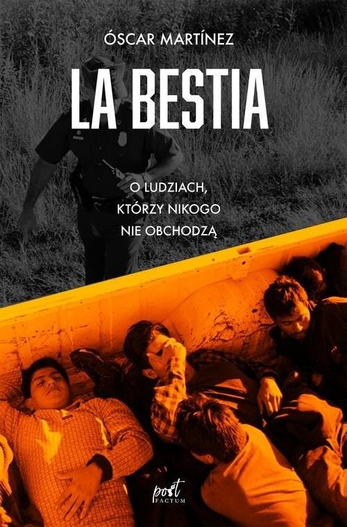 okładka La Bestia O ludziach, którzy nikogo nie obchodzą, Książka | Martínez Óscar