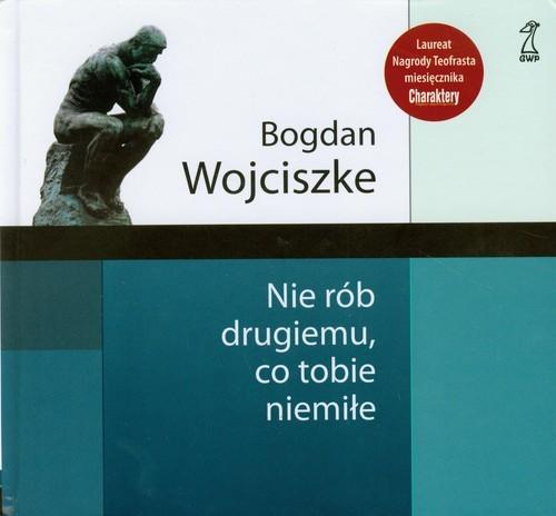 okładka Nie rób drugiemu co tobie niemiłeksiążka |  | Wojciszke Bogdan