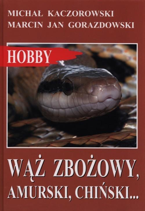 okładka Wąż zbożowy, amurski, chiński…, Książka | Michał Kaczorowski, Marcin Jan Gorazdowski