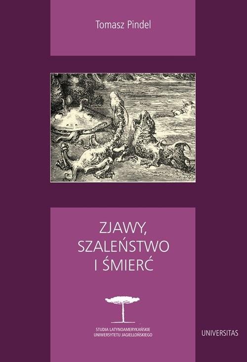 okładka Zjawy, szaleństwo i śmierć Fantastyka i realizm magiczny w literaturze hispanoamerykańskiej, Książka   Pindel Tomasz