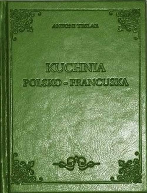 okładka Kuchnia Polsko-francuska, Książka   Teslar Antoni