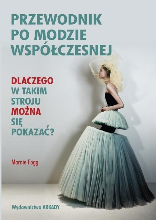 okładka Przewodnik po modzie współczesnej Dlaczego w takim stroju można się pokazać?, Książka | Fogg Marnie