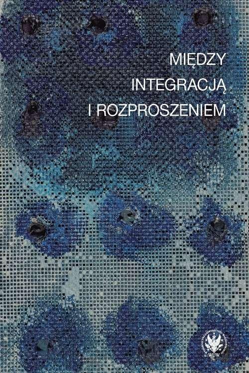 okładka Między integracją i rozproszeniem Doświadczenie estetyczne w kontekstach nowoczesnościksiążka |  |