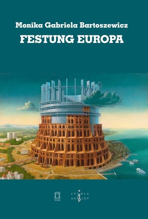 okładka Festung Europa, Książka | Monika Gabriela Bartoszewicz