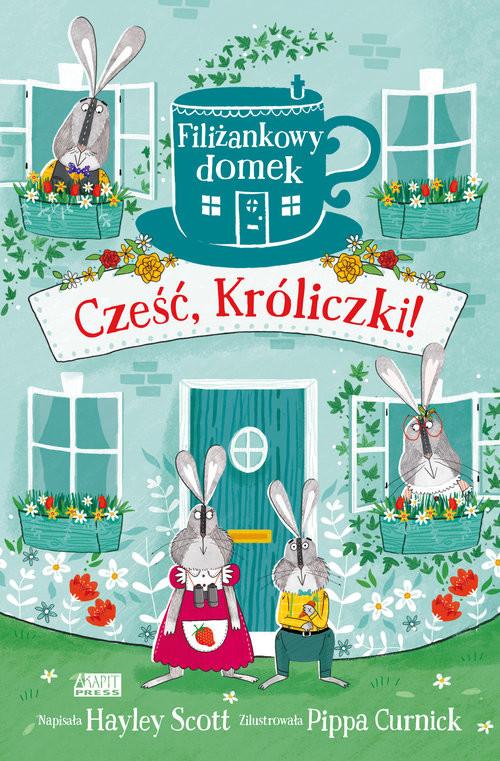 okładka Filiżankowy domek Cześć Króliczki!, Książka | Hayley Scott