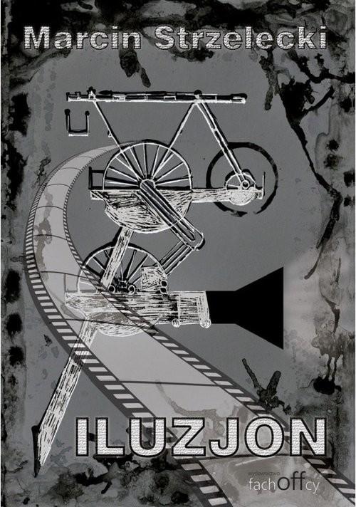okładka Iluzjon, Książka   Strzelecki Marcin
