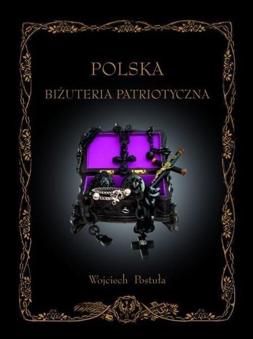 okładka Polska Biżuteria Patriotyczna i pamiątki historyczne XIX i XX wieku, Książka | Postuła Wojciech