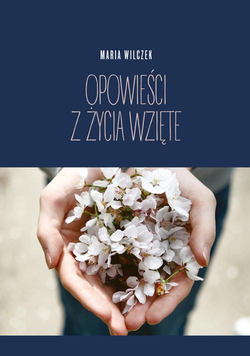 okładka Opowieści z życia wzięte, Książka | Wilczek Maria