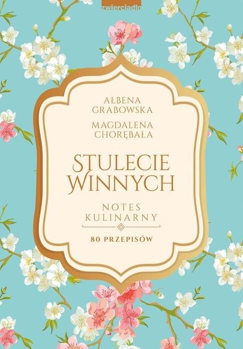 okładka Stulecie Winnych Notes kulinarny 80 przepisów, Książka | Grabowska Ałbena