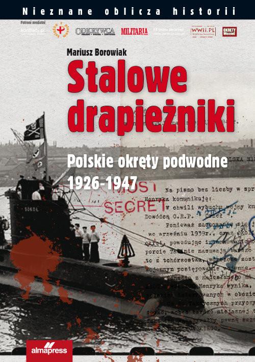 okładka Stalowe drapieżniki Polskie okręty podwodne 1926-1947, Książka | Borowiak Mariusz