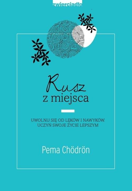 okładka Rusz z miejsca Uwolnij się od lęków i nawyków. Uczyń swoje życie lepszym, Książka | Chördön Pema