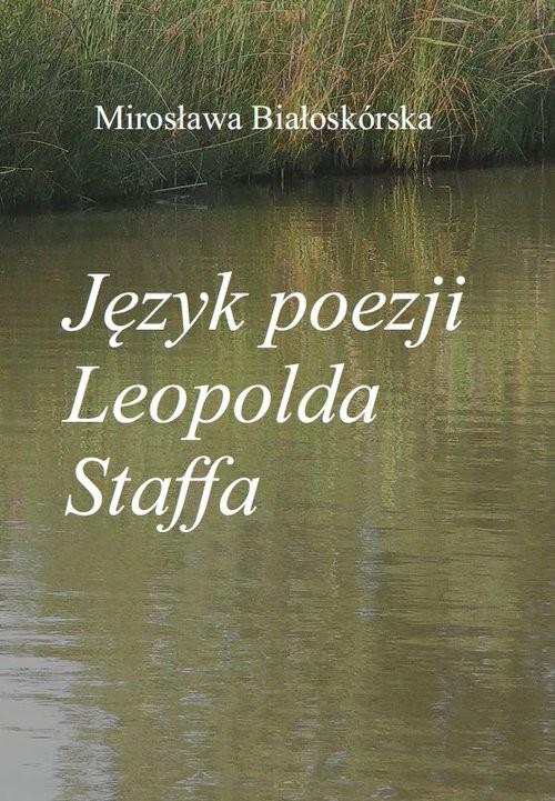 okładka Język poezji Leopolda Staffa, Książka | Białoskórska Mirosława