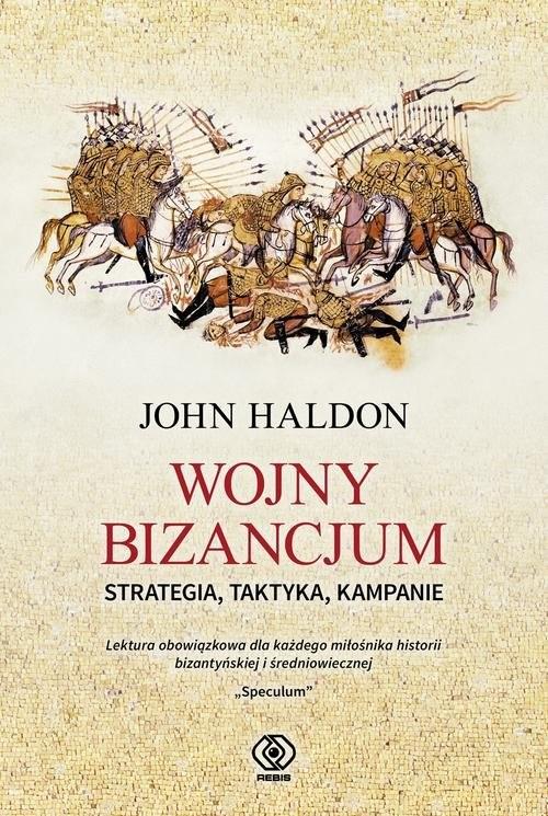 okładka Wojny Bizancjum Strategia, taktyka, kampanie, Książka | Haldon John