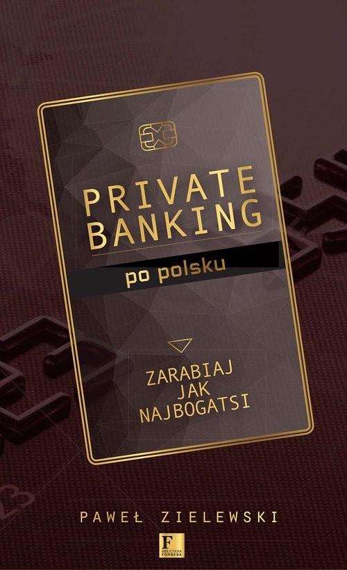 okładka Private banking po polsku Zarabiaj jak najbogatsi, Książka | Zielewski Paweł