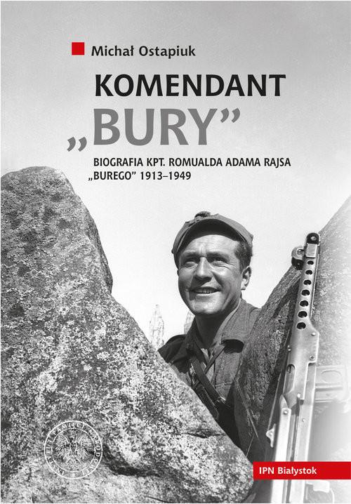 okładka Komendant Bury Biografia kapitana Romualda Adama Rajsa (1913-1949), Książka | Ostapiuk Michał