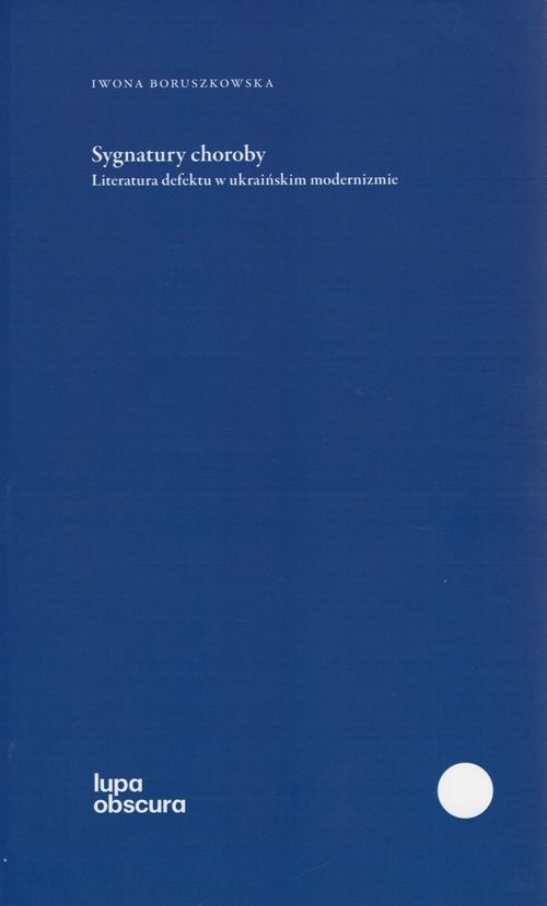okładka Sygnatury choroby Literatura defektu w ukraińskim modernizmie, Książka | Iwona Boruszkowska