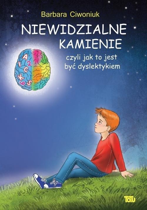 okładka Niewidzialne kamienie czyli jak to jest być dyslektykiem, Książka | Ciwoniuk Barbara