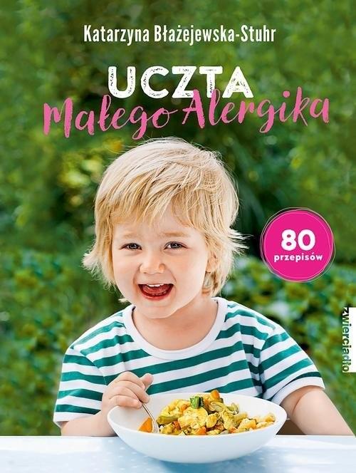 okładka Uczta małego alergika 80 przepisów, Książka   Katarzyna  Błażejewska-Stuhr