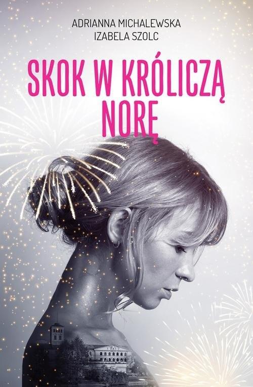 okładka Skok w króliczą norę, Książka | Adrianna Michalewska, Izabela Szolc