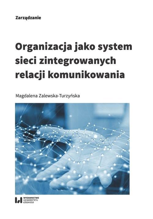 okładka Organizacja jako system sieci zintegrowanych relacji komunikowania, Książka | Zalewska-Turzyńska Magdalena