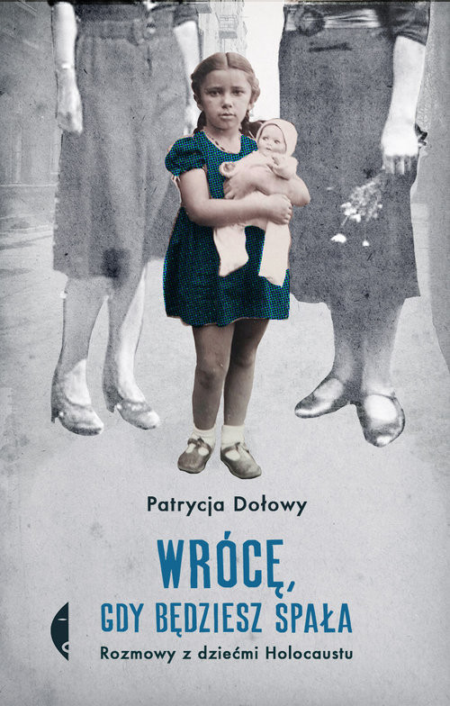 okładka Wrócę, gdy będziesz spała Rozmowy z dziećmi Holocaustu, Książka | Dołowy Patrycja