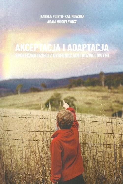 okładka Akceptacja i adaptacja społeczna dzieci z dysfunkcjami rozwojowymi, Książka | Izabela Plieth-Kalinowska, Adam Musielewicz